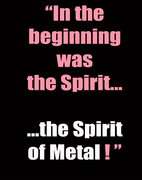 In the beginning was the Spirit...the Spirit of Metal!